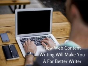 How Web Content Writing Will Make You A Far Better Writer